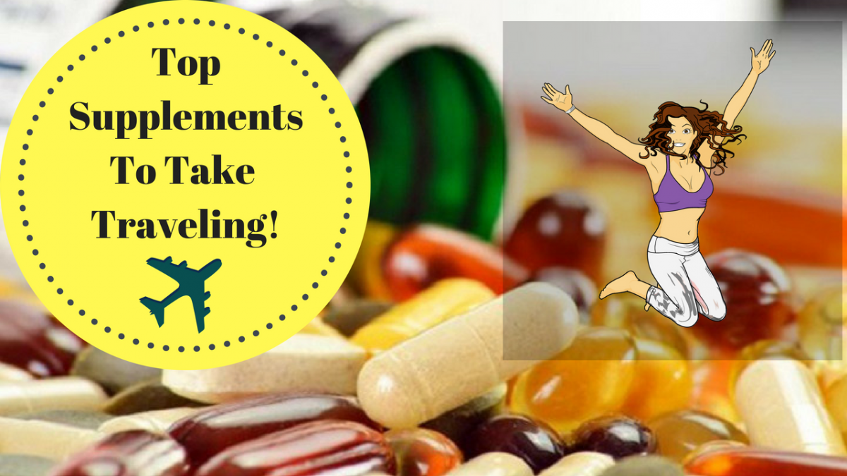 The Top 5 Supplements For Travel   The Fit Gypsy