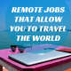 Remote Jobs That Allow You to Travel the World | The Fit Gypsy